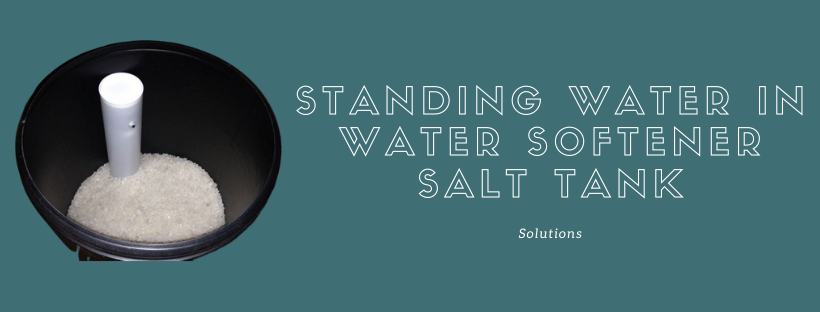 Standing Water in Water Softener Salt tank