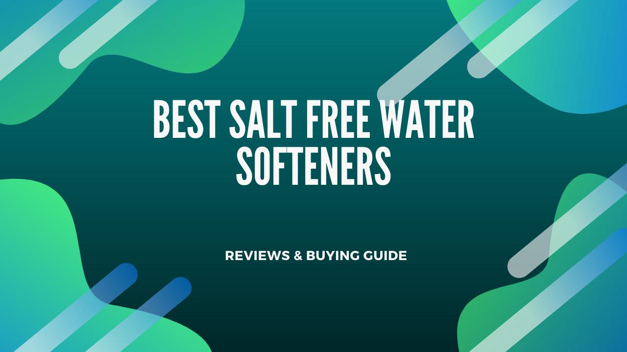 Best Salt Free Water Softeners