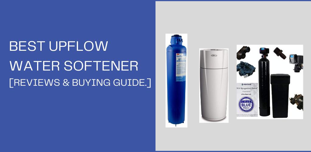 Best upflow water softener reviews